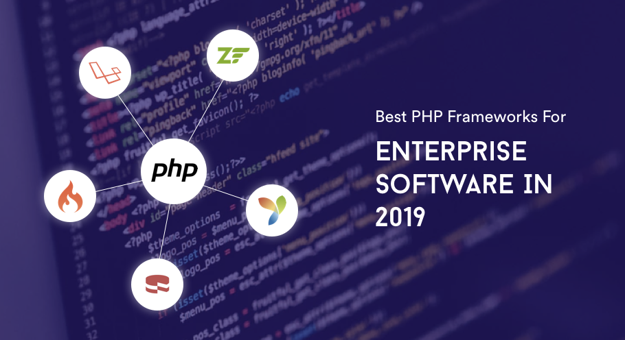 Best PHP Frameworks For Enterprise Software In 2019