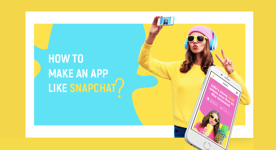 How to Make an App Like Snapchat?
