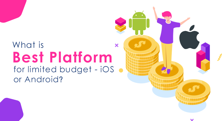 What-is-best-platform-for-limited-budget---iOS-or-Android