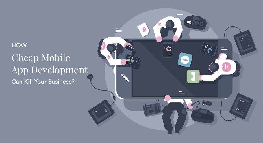 How Cheap Mobile App Development Can Kill Your Business?