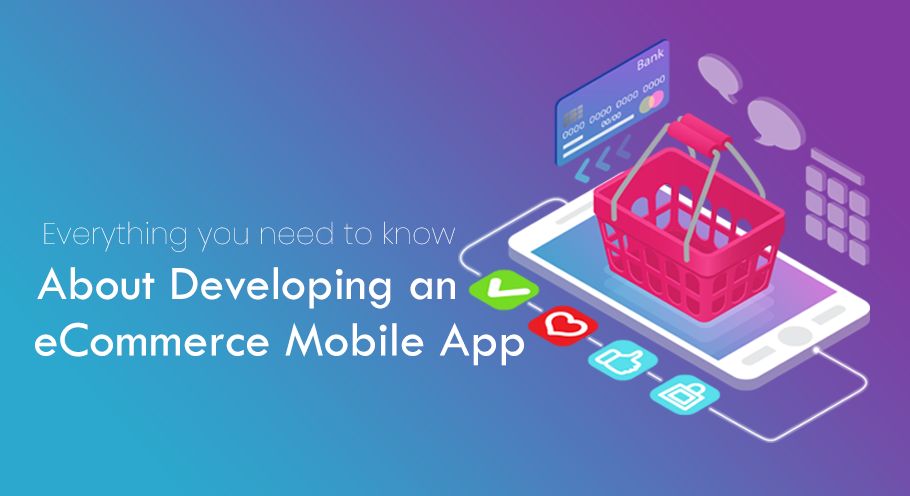 Everything You Need to Know About Developing an Ecommerce Mobile App