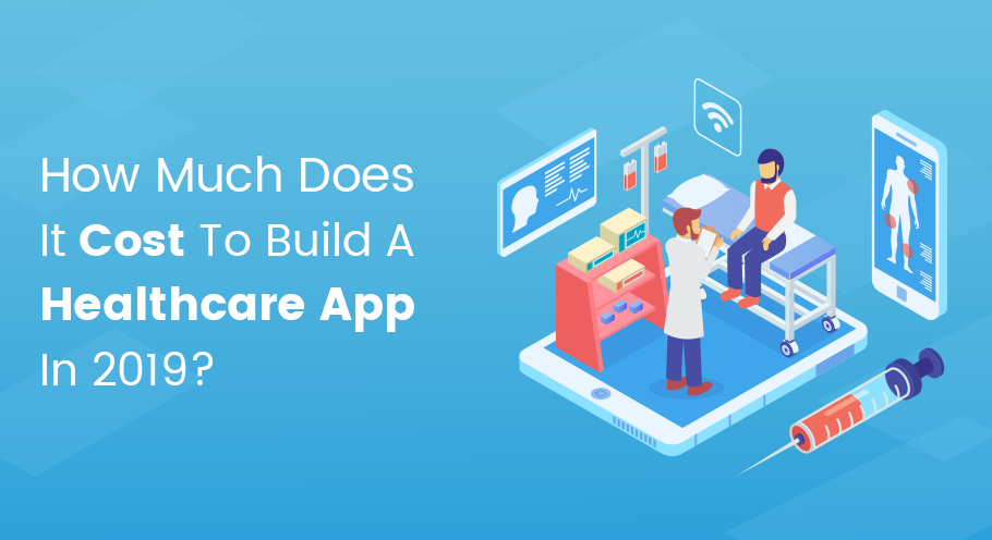 How Much Does It Cost To Build A Healthcare App In 2019