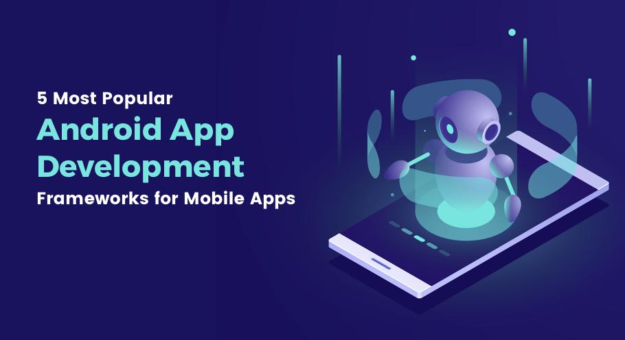 5 Most Popular Mobile App Development Framework For Mobile Apps