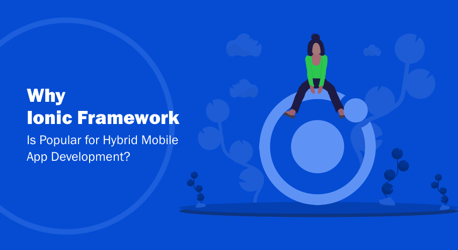 Why Ionic Is The Most Popular Framework For Hybrid App Development