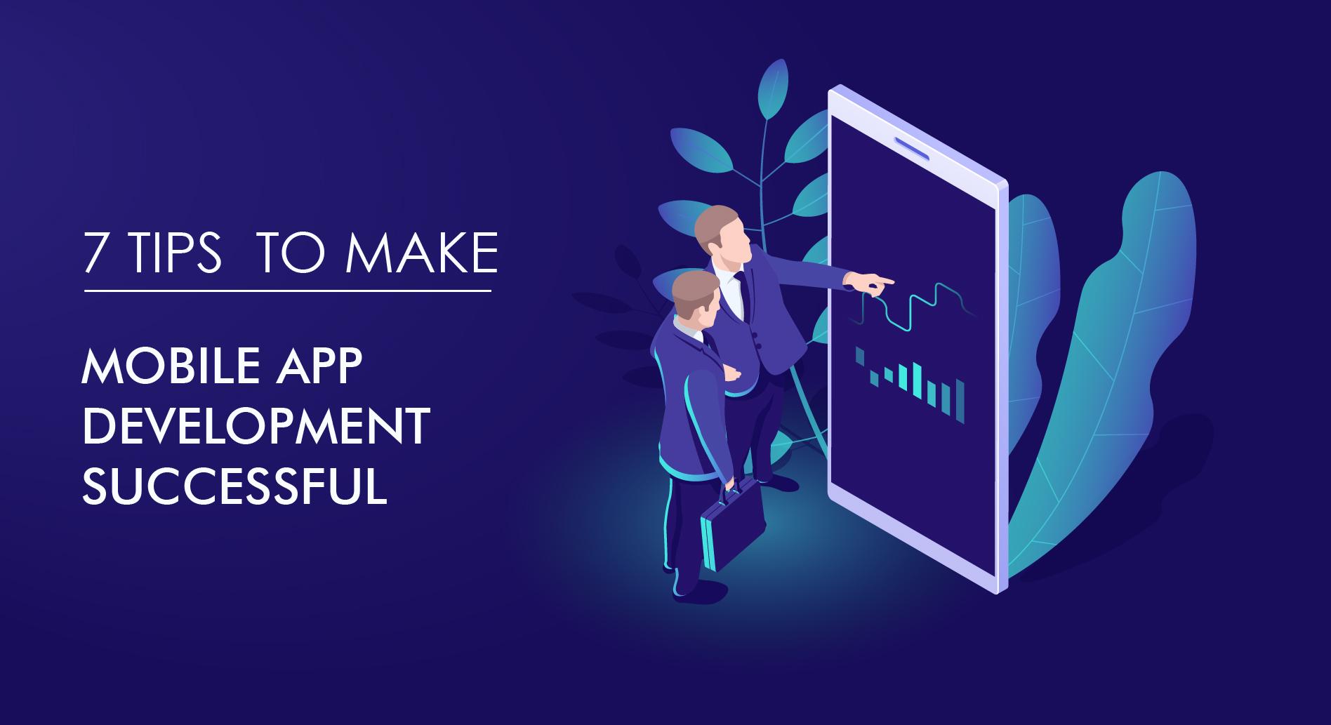 7 Tips To Make Mobile App Development Successful