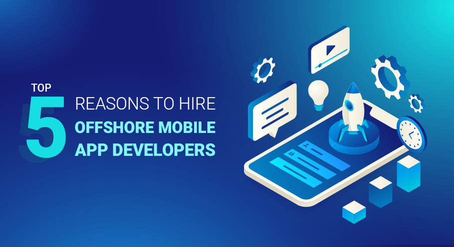 5 Reasons to Hire Offshore Mobile App Developers