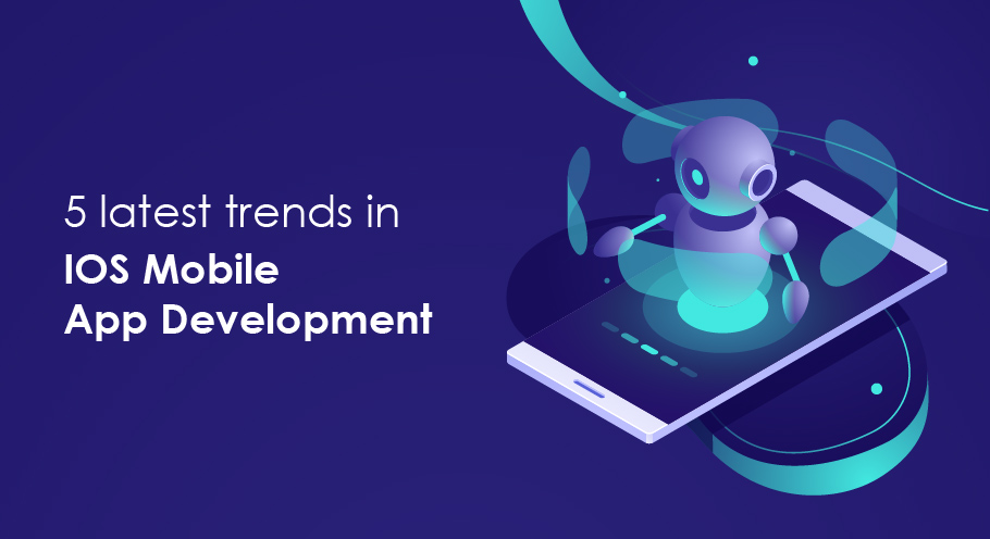 5 latest trends IOS app development