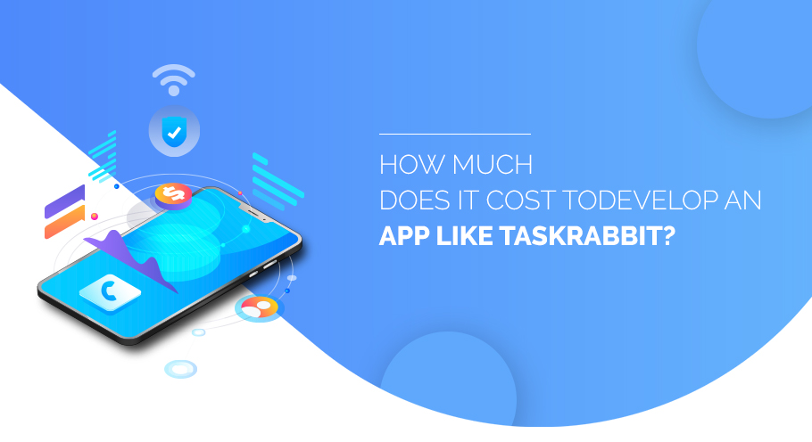 How Much Does It Cost To Develop An App Like TaskRabbit?