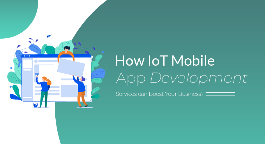 How IoT Mobile App Development Services can Boost Your Business?