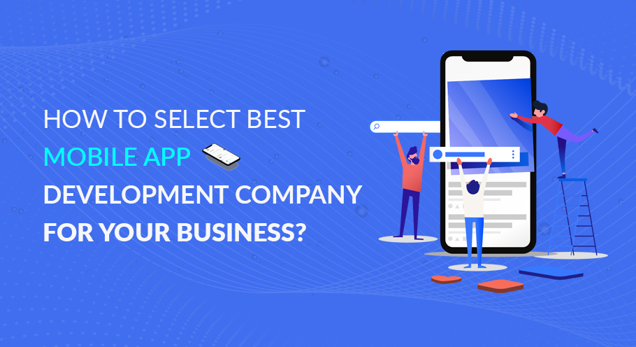 How to Select Best Mobile App Development Company for Your Business?