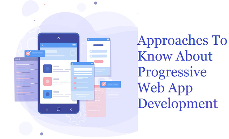 Approaches To Know About Progressive Web App Development