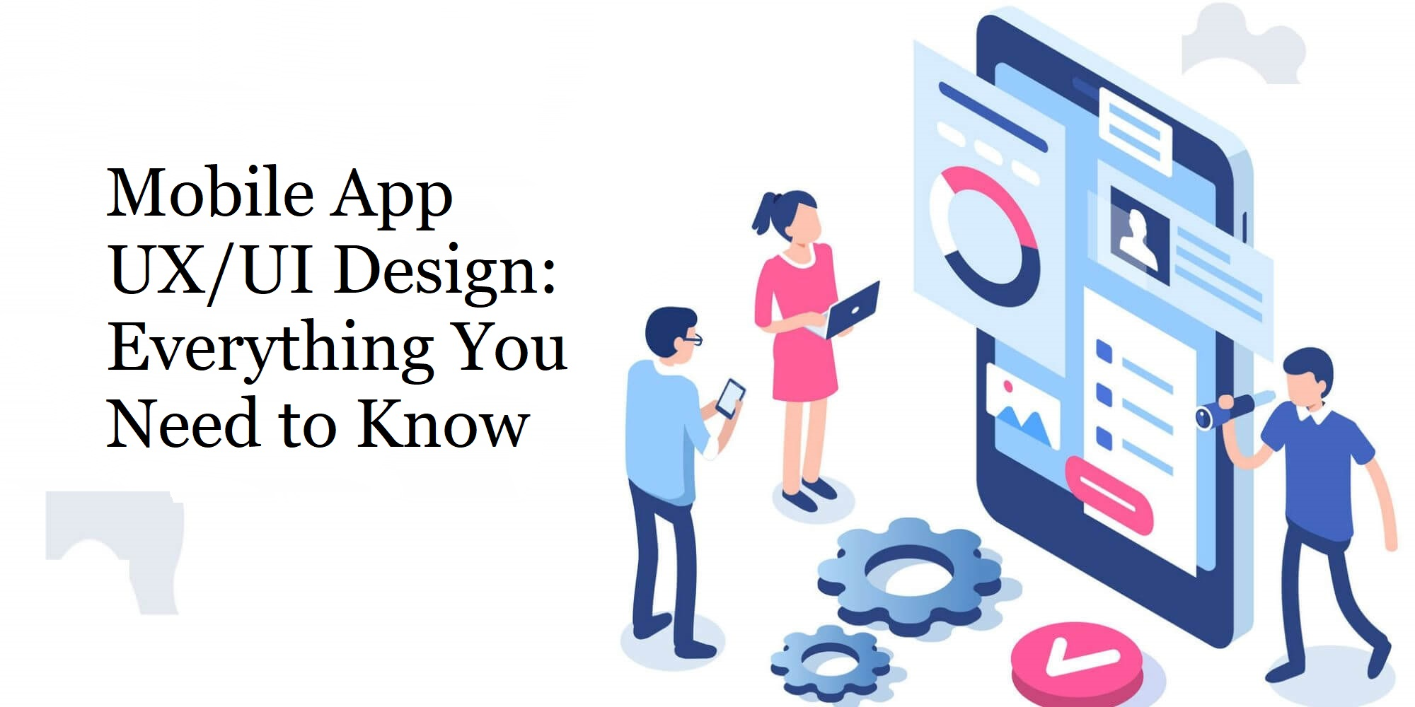 Mobile App UX UI Design Everything You Need to Know