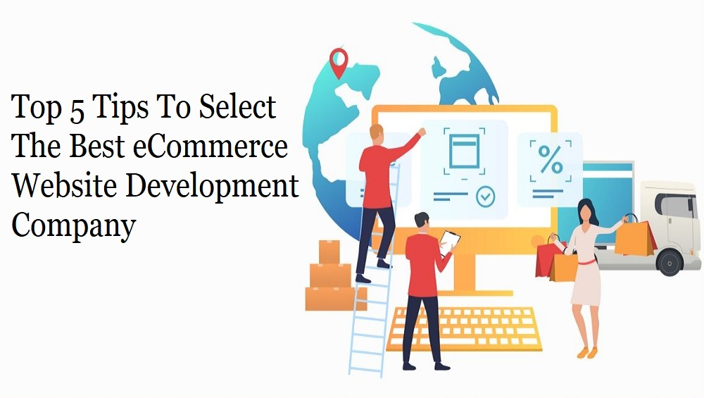 Top 5 Tips To Select The Best eCommerce Website Development Company