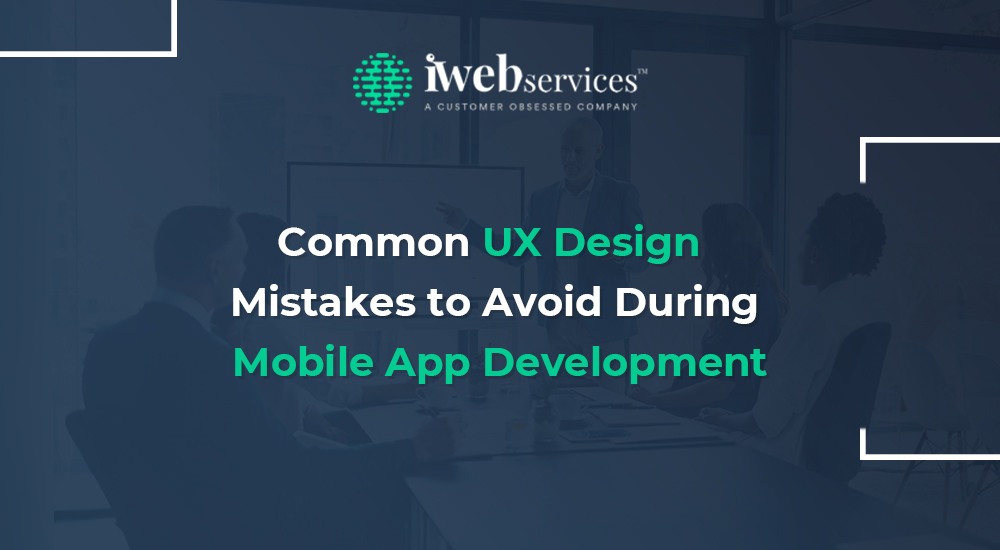 Common ux design mistakes to avoid during mobile app development