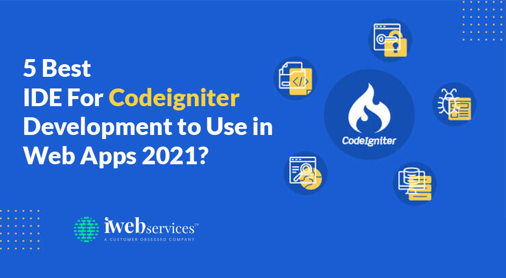 5 Best IDE For Codeigniter Development to Use in Web Apps 2021 iWebServices
