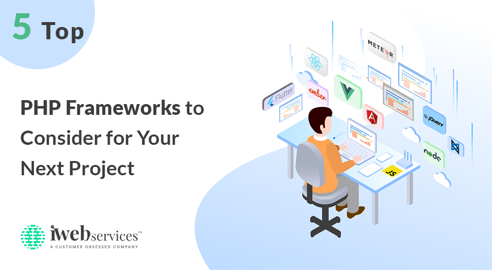 5 Top PHP Frameworks to Consider for Your Next Project