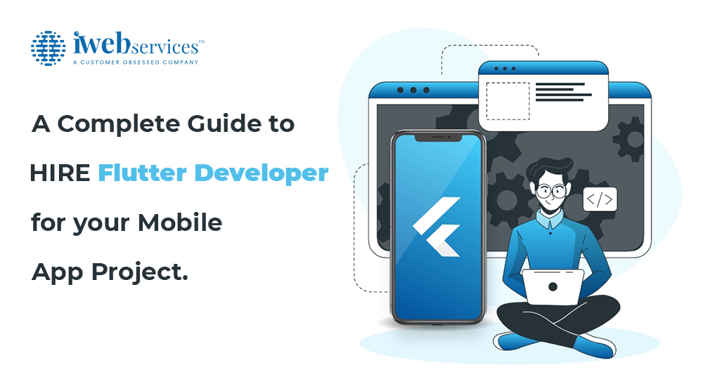 A Complete Guide to Hire Flutter Developer for your Mobile App Project.