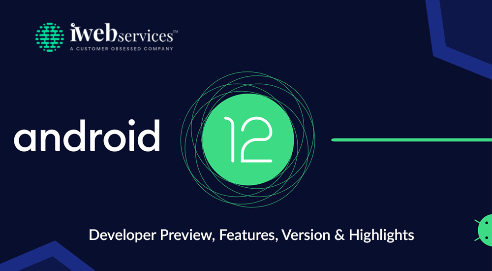 Android 12 Developer Preview Features Version and Highlights