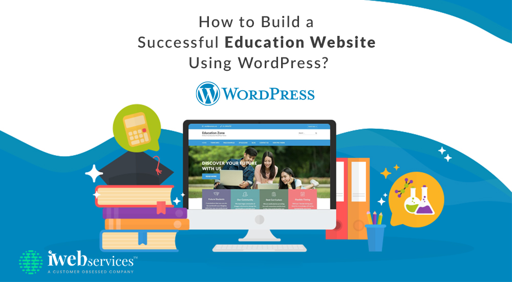 How to Build a Successful Education Website Using WordPress iWebServices