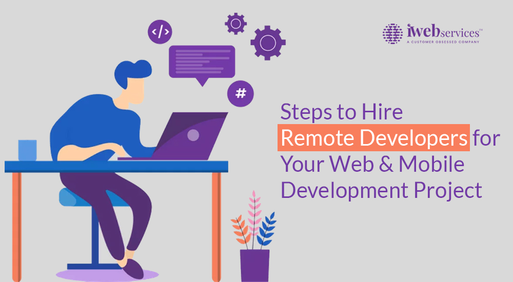 Steps to hire Remote Developers for Your Web and Mobile Development Project