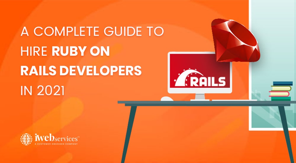 A Complete Guide to Hire Ruby on Rails Developers in 2021