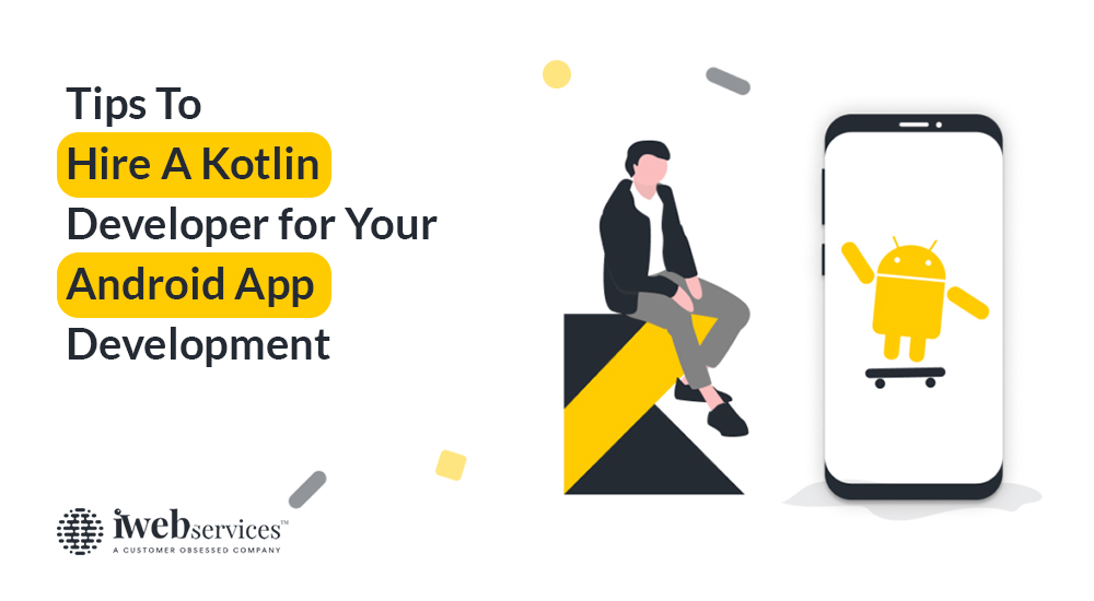 Tips to Hire a Kotlin Developer for Your Android App Development