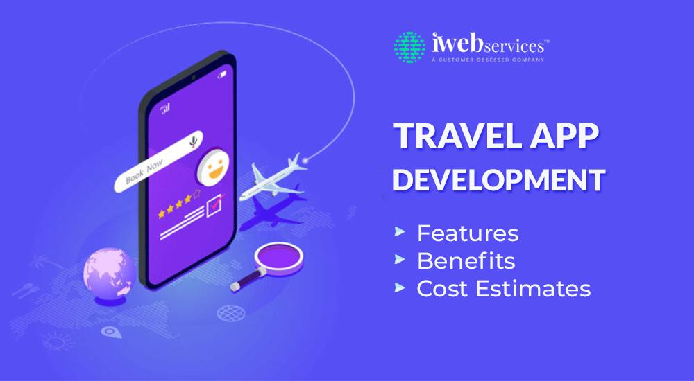 Travel App Development - Features, Benefits & Cost Estimates