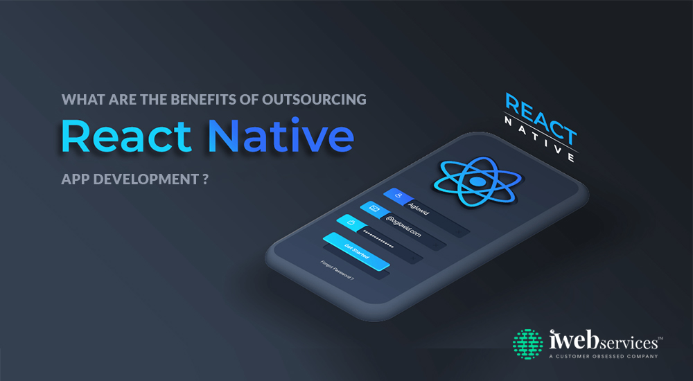 What Are The Benefits of Outsourcing React Native App Development