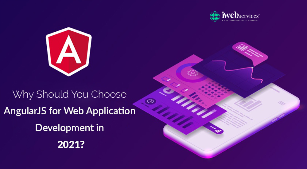 Why Should You Choose AngularJS for Web Application Development in 2021