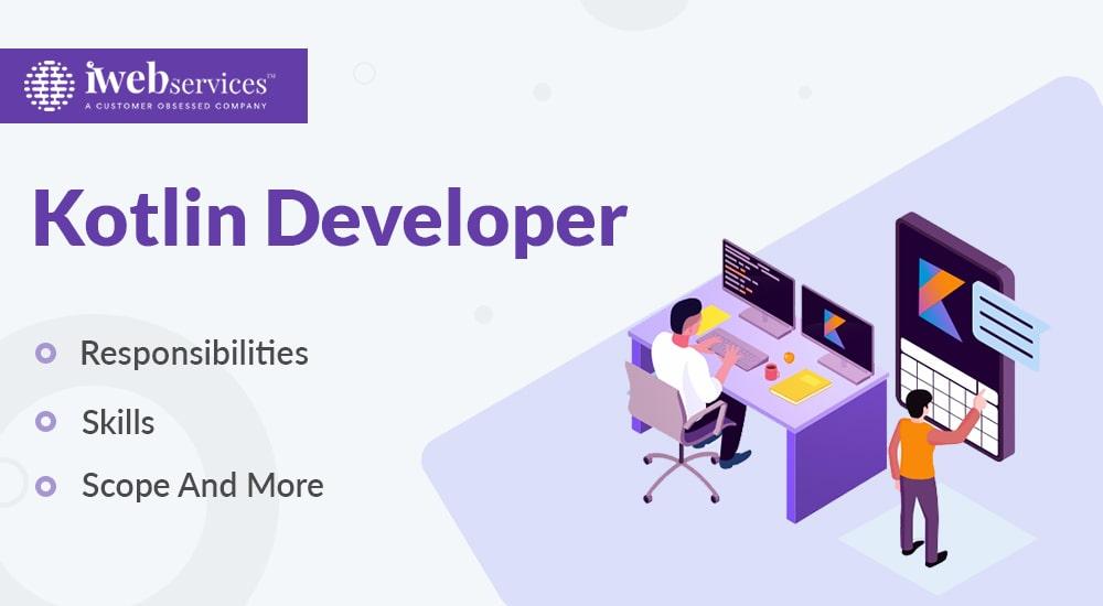 Kotlin Developer – Responsibilities, Skills, Scope And More