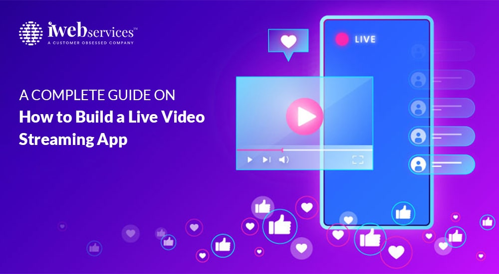 A Complete Guide On How to Build a Live Video Streaming App