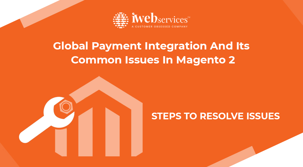 Global Payment Integration And Its Common Issues In Magento 2