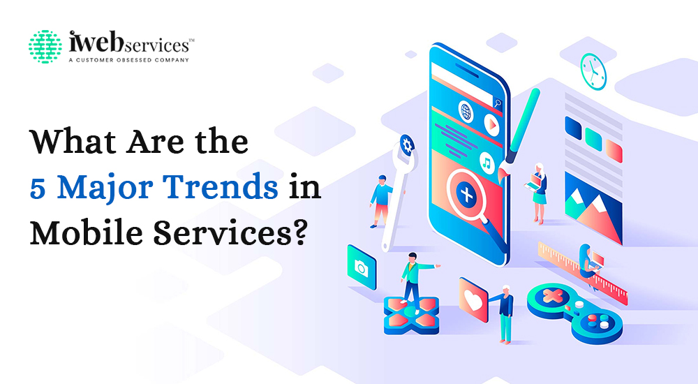 What are the 5 Major Trends in Mobile Services?