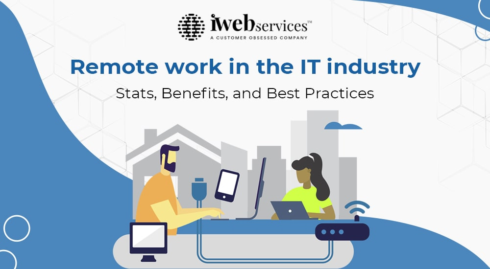 Remote work in the IT industry: Stats, Benefits, and Best Practices