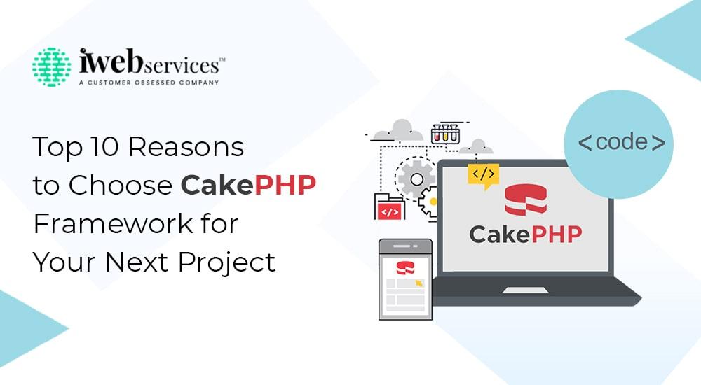 Top 10 Reasons to Choose Cake PHP Framework