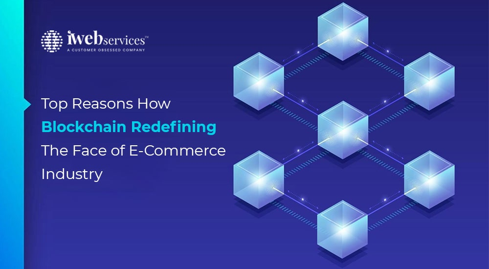 Top Reasons How Blockchain Redefining The Face of eCommerce Industry