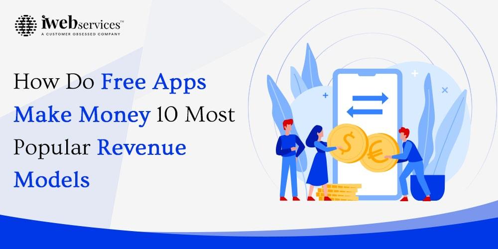 How Do Free Apps Make Money: 10 Most Popular Revenue Models